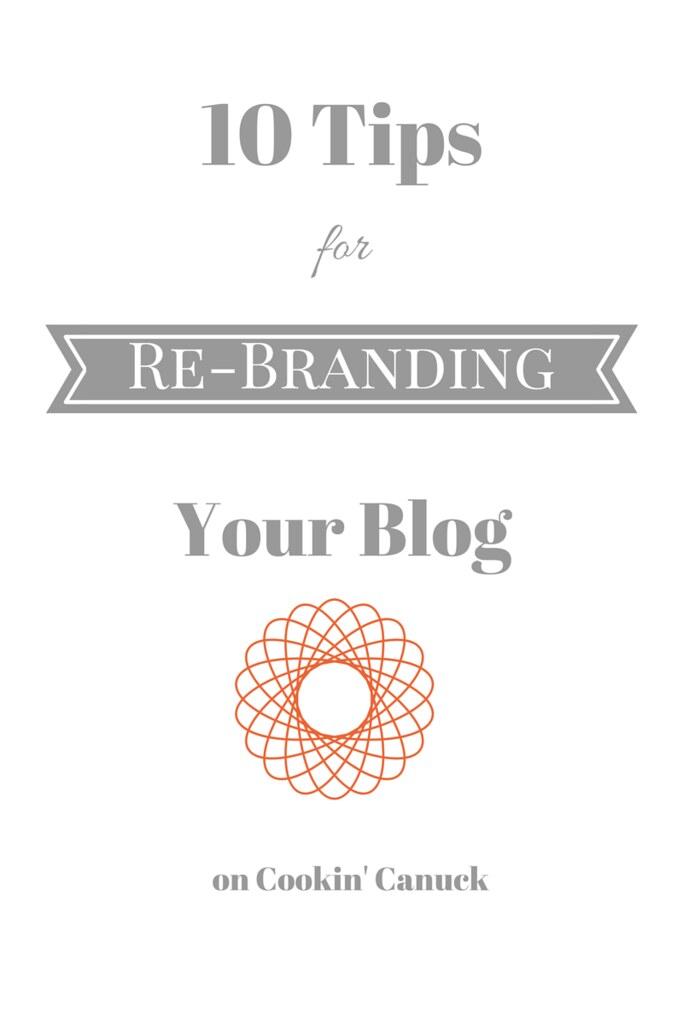 10 Tips for Re-Branding Your Blog | cookincanuck.com #blogging