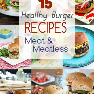 15 Healthy Burger Recipes {Meat & Meatless}