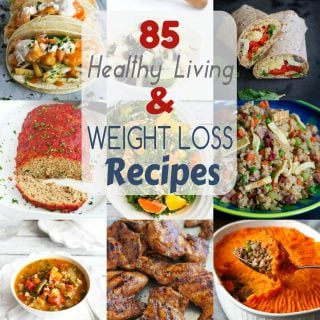 85 Healthy Living and Weight Loss Recipes for 2017...Kick off the new year on the right foot!