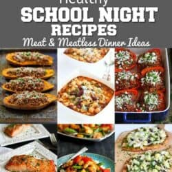 52 Healthy School Night Recipes – Meat & Meatless Dinner Ideas