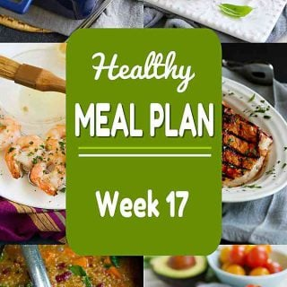 Healthy Meal Plan, Week 17 - Meat and Meatless Recipes