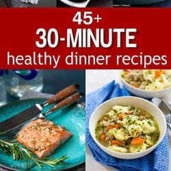 45 of my favorite 30-minute healthy dinner recipes all in one place! They are life-savers on those busy weeknights. Vegan, vegetarian, chicken, fish, pork and beef. Everything is covered! | Dinners | Recipe | Quick | Easy | For Weight Loss | For Two | Clean Eating #healthydinners #healthyrecipes #dinnerrecipes