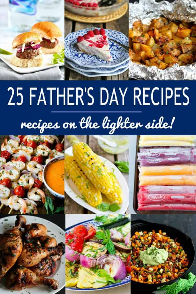 It's time to spoil that special man with a fantastic Father's Day meal! These 25 Father's Day recipes, all on the lighter side, include breakfast, main dish, side dish and dessert ideas. | Grilling | Holiday | Healthy Recipes #fathersdayrecipes #fathersrecipes #healthyrecipes